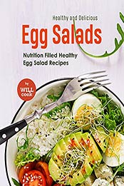 Healthy and Delicious Egg Salads: Nutrition Filled Healthy Egg Salad Recipes by Will Cook [EPUB:B09FTJZJ8B ]