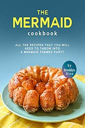 The Mermaid Cookbook: All the Recipes That You Will Need to Throw into a Mermaid Themed Party by Brooklyn Niro [EPUB:B09FZ2YV73 ]