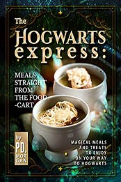 The Hogwarts Express: Meals Straight from the Food-Cart: Magical Meals and Treats to Enjoy on Your Way to Hogwarts by PD. Morgan [EPUB:B09FZ47X42 ]