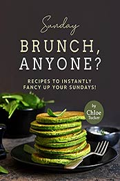 Sunday Brunch, Anyone?: Recipes to Instantly Fancy Up Your Sundays! by Chloe Tucker [EPUB:B09FZGJN8P ]