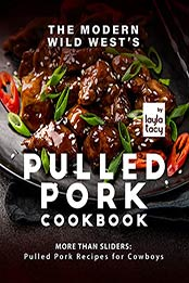 The Modern Wild West's Pulled Pork Cookbook: More than Sliders: Pulled Pork Recipes for Cowboys by Layla Tacy [EPUB:B09FZLG1TK ]