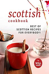 Scottish Cookbook: Best of Scottish Recipes for Everybody! by Will Cook [EPUB:B09G2T11BS ]