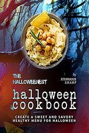 The Halloweenest Halloween Cookbook: Create a Sweet and Savory Healthy Menu for Halloween by Stephanie Sharp [EPUB:B09G2TV5JG ]