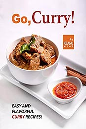 Go, Curry!: Easy and Flavorful Curry Recipes! by Keanu Wood [EPUB:B09G3JQYMP ]