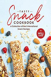 Tasty Snack Cookbook: A Collection of Best International Snack Recipes by Will Cook [EPUB:B09G6HBT4T ]