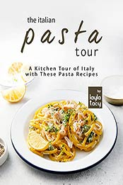 The Italian Pasta Tour: A Kitchen Tour of Italy with These Pasta Recipes by Layla Tacy [EPUB:B09GBKDMPQ ]