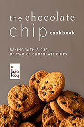 The Chocolate Chip Cookbook: Baking with a Cup or Two of Chocolate Chips by Layla Tacy [EPUB:B09GLZ6XWQ ]