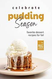 Celebrate Pudding Season: Favorite Dessert Recipes for Fall by Matthew Goods [EPUB:B09GP69FTV ]