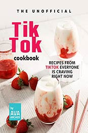 The Unofficial TikTok Cookbook: Recipes from Tiktok Everyone is Craving Right Now by Ava Archer [EPUB:B09GP7YHHM ]
