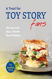 A Treat for Toy Story Fans: Woody and Buzz Storm the Kitchen! by Brooklyn Niro [EPUB:B09GPGCNDM ]