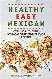 Healthy Easy Mexican: Over 140 Authentic Low-Calorie, Big-Flavor Recipes by Velda de la Garza [EPUB: 1615197605]