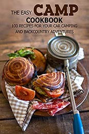 The Easy Camp Cookbook: 100 Recipes For Your Car Camping and Backcountry Adventures by MITCHELL C FOGEL [EPUB: B096HL3K1P]