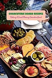 Charcuterie Board Recipes: Making A Crowd-Pleasing Charcuterie Board: Recipe Cookbook by SAVAGE CORINTHIA [EPUB: B096JZ7NNR]