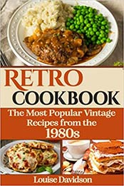 Retro Cookbook - The Most Popular Vintage Recipes from the 1980s by Louise Davidson [EPUB: B09GXL318N]